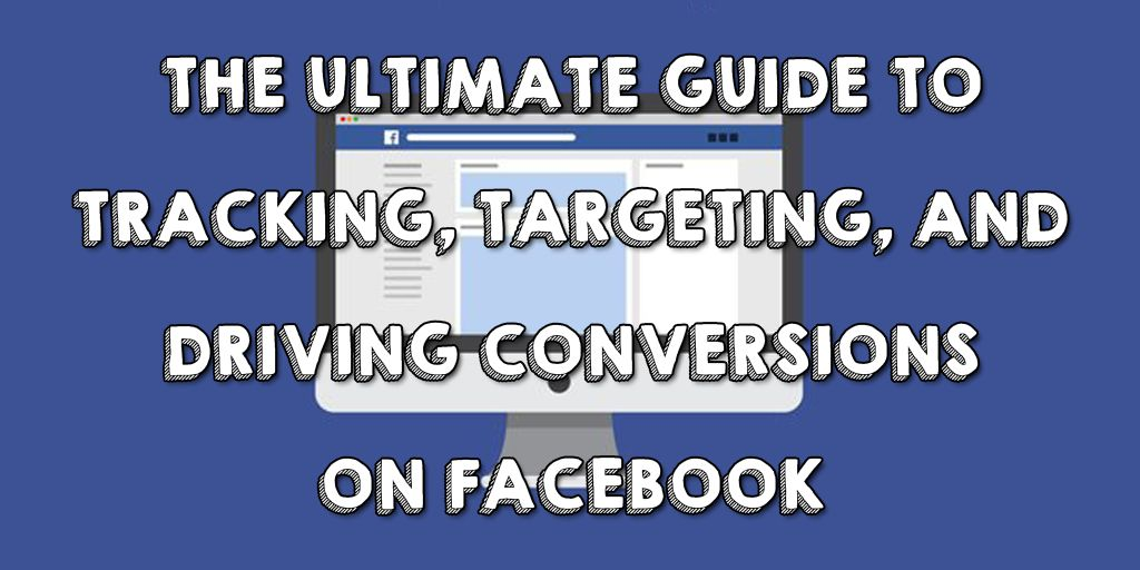 Targeting, Tracking, and Driving Conversions on FB1-compressed